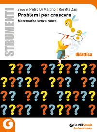 PROBLEMI PER CRESCERE - MATEMATICA SENZA PAURA di DI MARTINO P. - ZAN R.