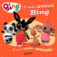 MIO AMICO BING - 4 STORIE DI GIOCHI E AMICIZIA !