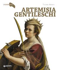 ARTEMISIA GENTILESCHI - DOSSIER GOLD di AGNATI TIZIANA