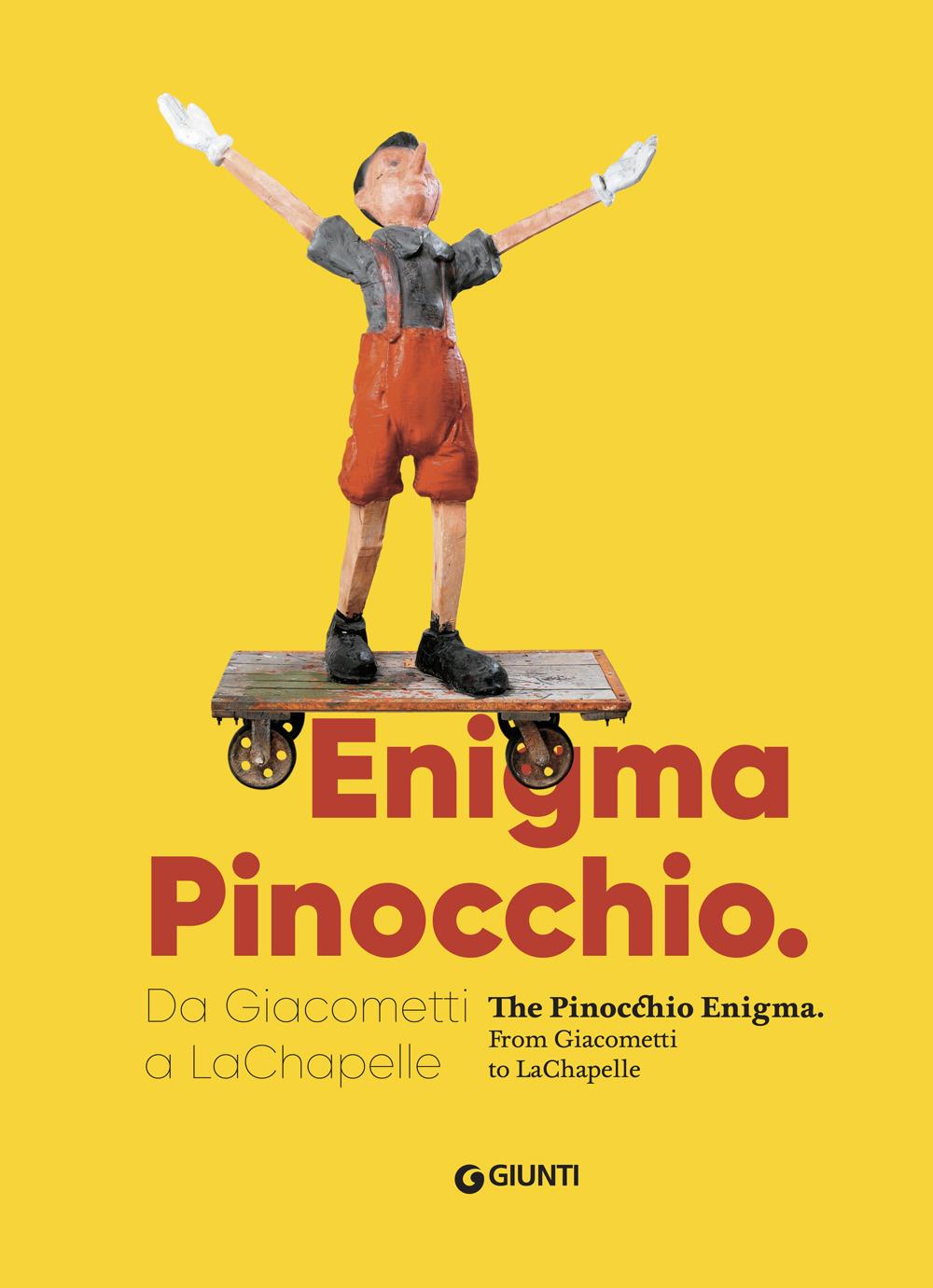 Enigma Pinocchio. Da Giacometti a LaChapelle-The Pinocchio enigma. Ediz. illustrata