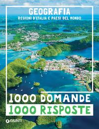 1000 DOMANDE 1000 RISPOSTE - GEOGRAFIA REGIONI D'ITALIA E PAESI DEL MONDO