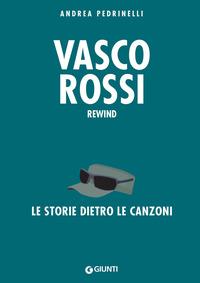 VASCO ROSSI REWIND - LE STORIE DIETRO LE CANZONI di PEDRINELLI ANDREA