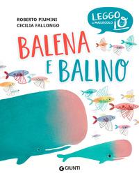 BALENA E BALINO - LEGGO IN MAIUSCOLO IO di PIUMINI R. - FALLONGO C.