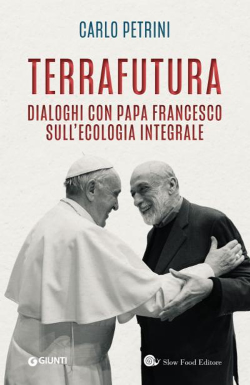TerraFutura. Dialoghi con Papa Francesco sull'ecologia integrale