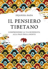 PENSIERO TIBETANO - COMPRENDERE LA VIA BUDDHISTA ALLA PACE DELLA MENTE (IL) di BADA...