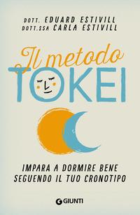 METODO TOKEI - IMPARA A DORMIRE BENE SEGUENDO IL TUO CRONOTIPO di ESTIVILL EDUARD...