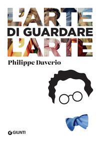 ARTE DI GUARDARE L'ARTE di DAVERIO PHILIPPE