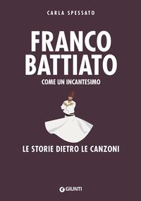 FRANCO BATTIATO - COME UN INCANTESIMO LE STORIE DIETRO LE CANZONI di SPESSATO CARLA