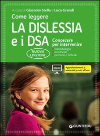 COME LEGGERE LA DISLESSIA E I DSA - CONOSCERE PER INTERVENIRE di STELLA G. - GRANDI L.