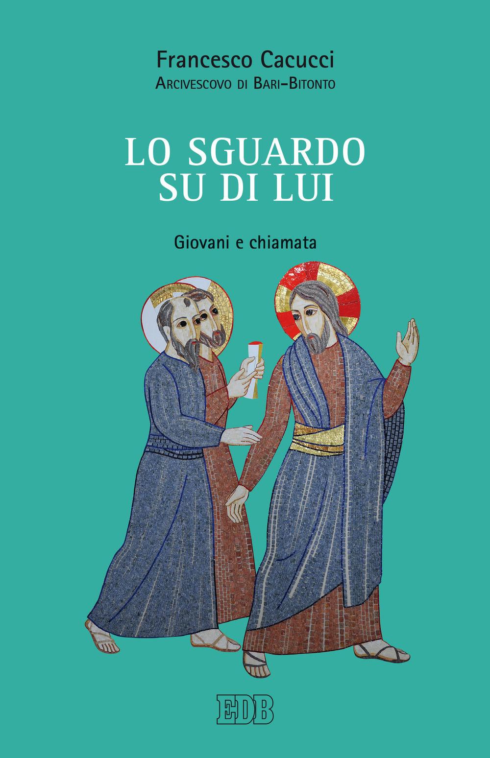 SGUARDO SU DI LUI. GIOVANI E CHIAMATA (LO) - Cacucci Francesco - 9788810113806