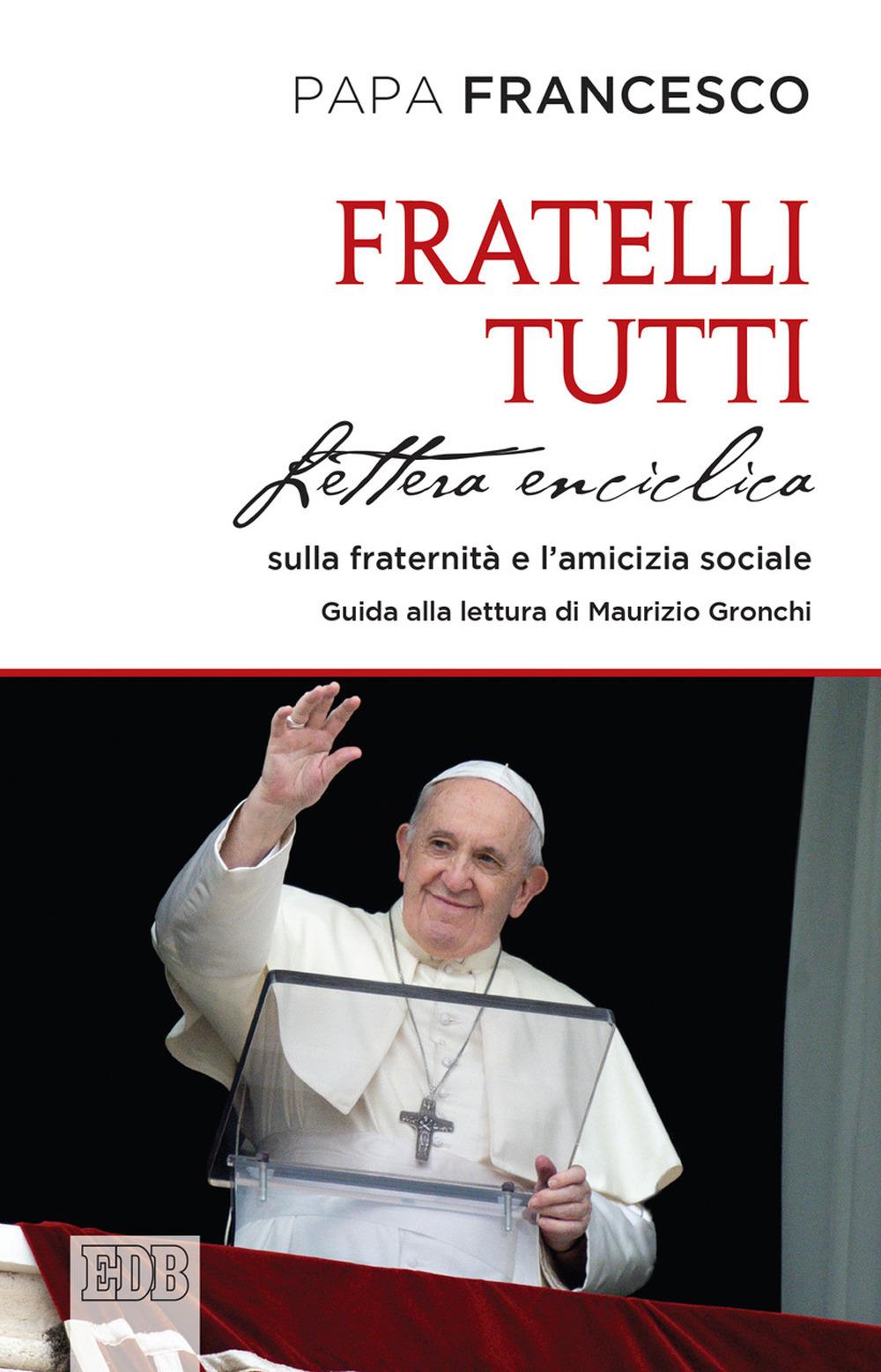 FRATELLI TUTTI. LETTERA ENCICLICA SULLA FRATERNITÀ E L'AMICIZIA SOCIALE - Francesco (Jorge Mario Bergoglio) - 9788810113813
