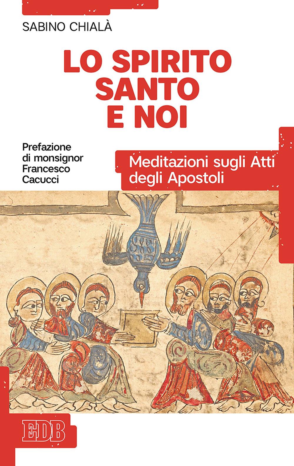 SPIRITO SANTO E NOI. MEDITAZIONI SUGLI ATTI DEGLI APOSTOLI (LO) - Chialà Sabino - 9788810202319