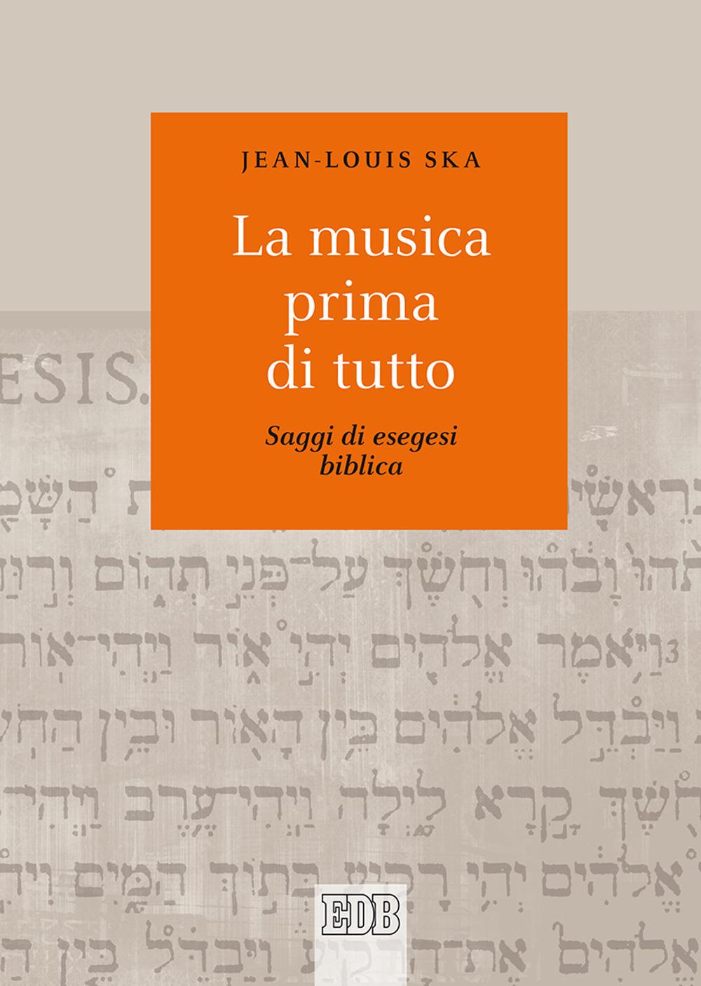 MUSICA PRIMA DI TUTTO. SAGGI DI ESEGESI BIBLICA (LA) - Ska Jean-Louis - 9788810221877