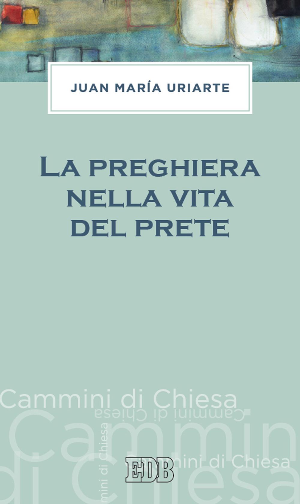 PREGHIERA NELLA VITA DEL PRETE (LA) - Uriarte Juan Maria - 9788810521700