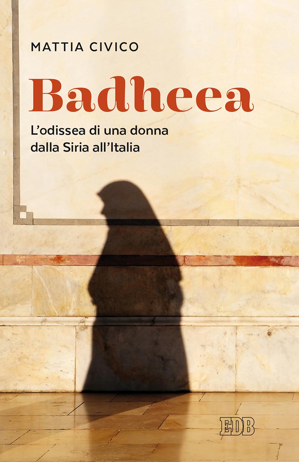 BADHEEA. L'ODISSEA DI UNA DONNA DALLA SIRIA ALL'ITALIA - 9788810559581
