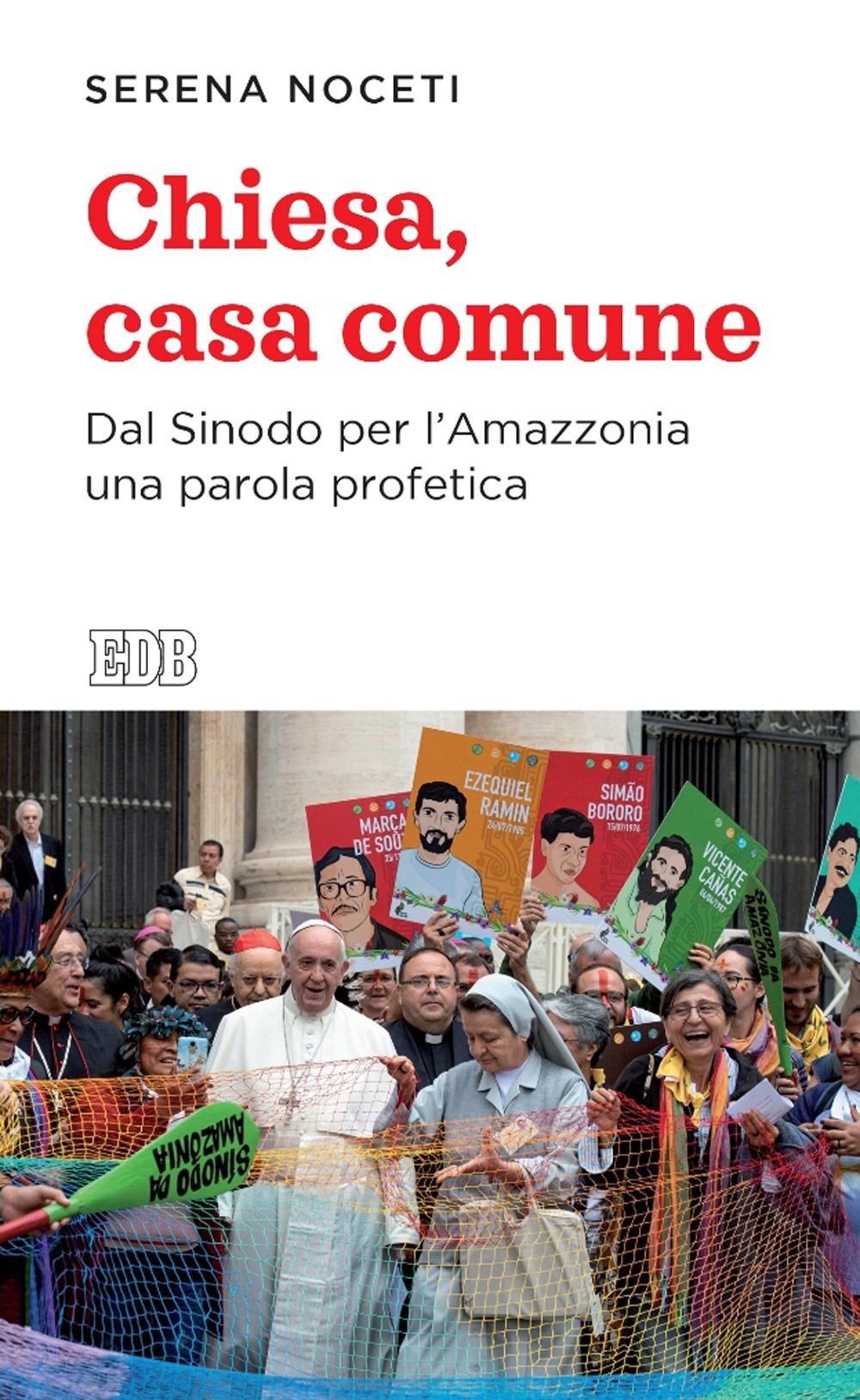 CHIESA, CASA COMUNE. DAL SINODO PER L'AMAZZONIA UNA PAROLA PROFETICA - Noceti Serena - 9788810559673