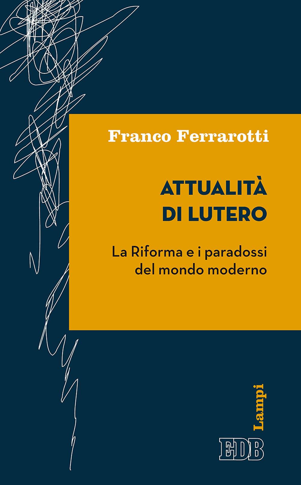 Attualità di Lutero. La riforma e i paradossi del mondo moderno