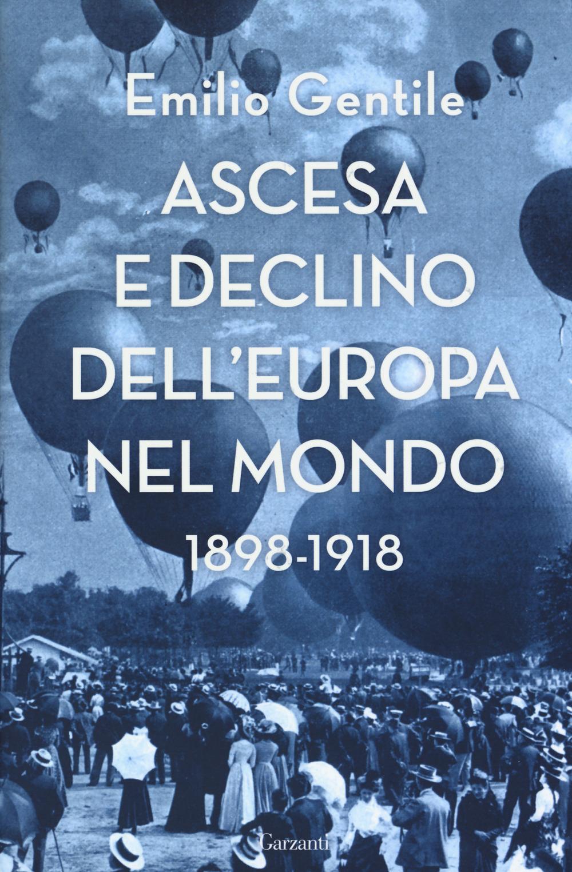 ASCESA E DECLINO DELL'EUROPA NEL MONDO. 1898-1918 - 9788811149675