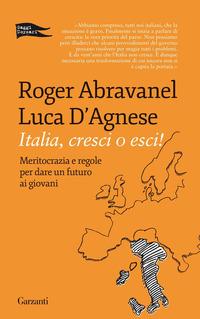 Copertina del Libro: Italia, cresci o esci! Meritocrazia e regole per dare un futuro ai giovani
