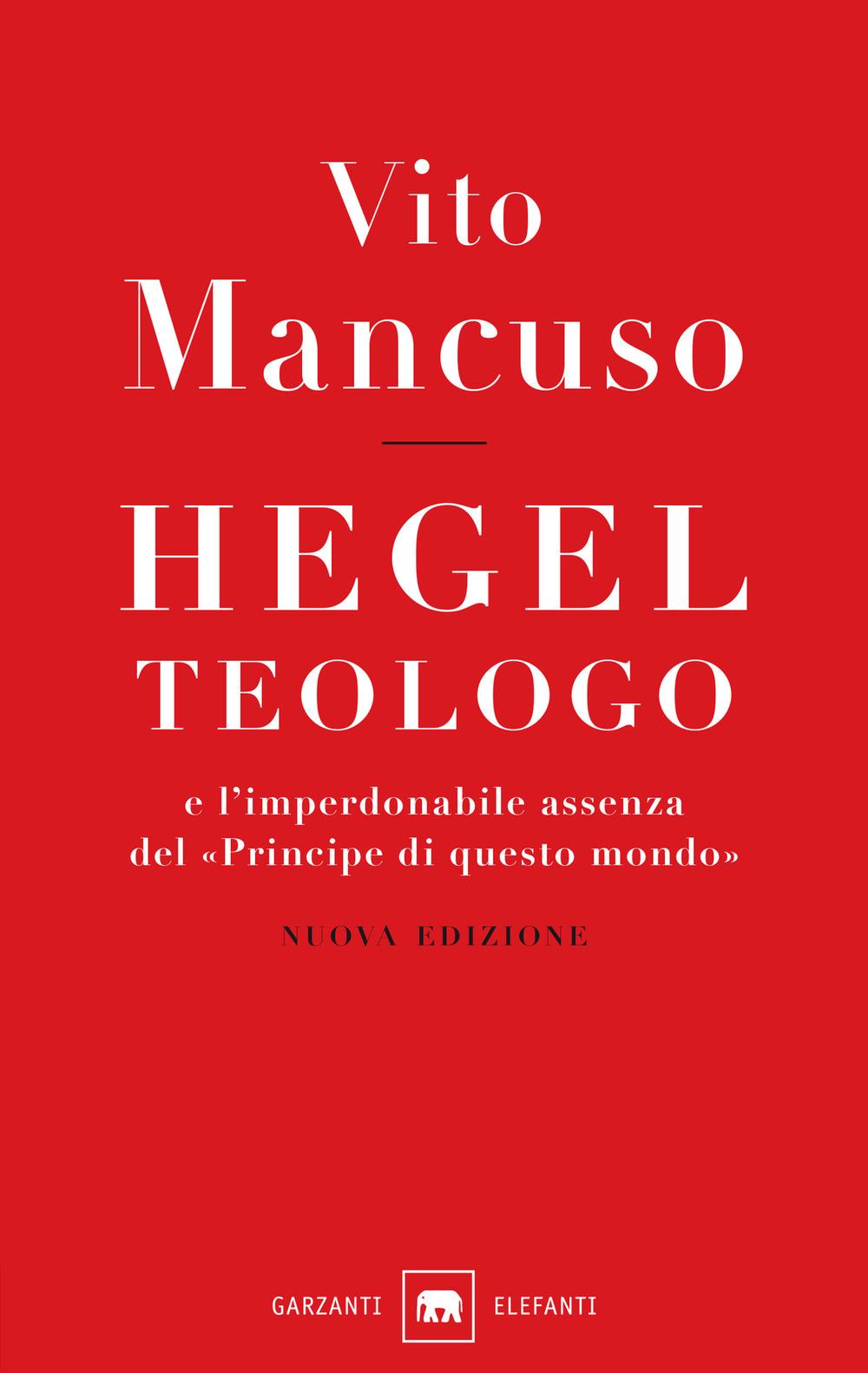 HEGEL TEOLOGO E L'IMPERDONABILE ASSENZA DEL «PRINCIPE DI QUESTO MONDO» - 9788811601944