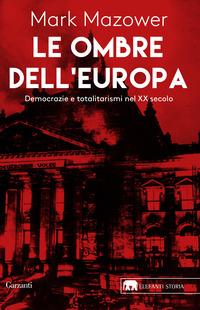 OMBRE DELL'EUROPA - DEMOCRAZIE E TOTALITARISMI NEL XX SECOLO di MAZOWER MARK