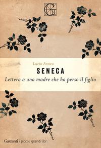 LETTERA A UNA MADRE CHE HA PERSO IL FIGLIO di SENECA LUCIO ANNEO