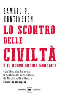 SCONTRO DELLE CIVILTA' E IL NUOVO ORDINE MOND di HUNTINGTON SAMUEL P.
