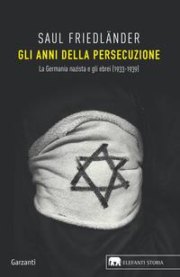 ANNI DELLA PERSECUZIONE - LA GERMANIA NAZISTA E GLI EBREI 1933 - 1939 di FRIEDLANDER SAUL