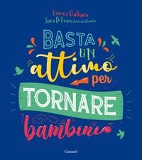 BASTA UN ATTIMO PER TORNARE BAMBINO di GALIANO - DI FRANCESCANTONIO