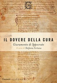 DOVERE DELLA CURA - GIURAMENTO DI IPPOCRATE di FORTUNA STEFANIA (A CURA DI)