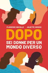 DOPO - SEI DONNE PER UN MONDO DIVERSO di NOIVILLE F. - HIRSCH J.