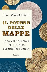 POTERE DELLE MAPPE - LE 10 AREE CRUCIALI PER IL FUTURO DEL NOSTRO PIANETA di MARSHALL TIM