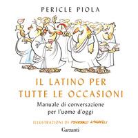 LATINO PER TUTTE LE OCCASIONI - MANUALE DI CONVERSAZIONE PER L'UOMO DI OGGI di PIOLA...