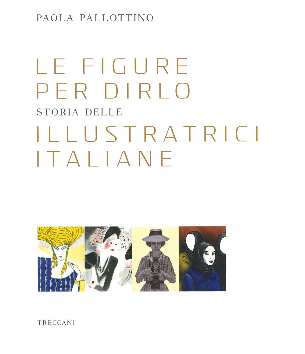Le figure per dirlo. Storia delle illustratrici italiane. Ediz. a colori