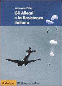ALLEATI E LA RESISTENZA ITALIANA di PIFFER TOMMASO