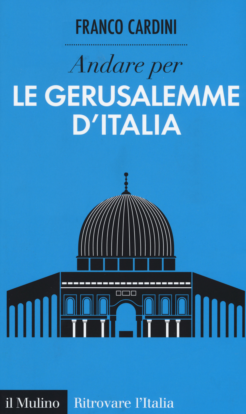 ANDARE PER LE GERUSALEMME D'ITALIA - 9788815257932