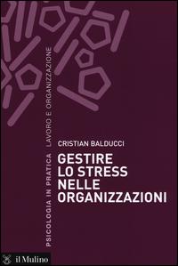 GESTIRE LO STRESS NELLE ORGANIZZAZIONI di BALDUCCI CRISTIAN