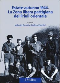 ESTATE AUTUNNO 1944 - LA ZONA LIBERA PARTIGIANA DEL FRIULI ORIENTALE di BUVOLI A. -...
