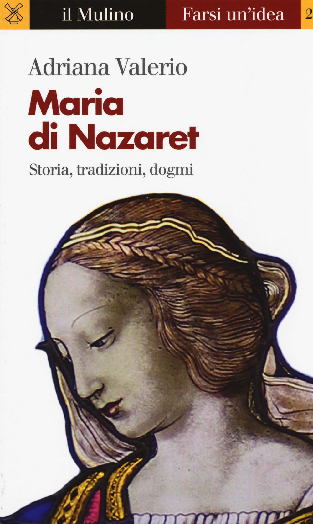 Maria di Nazaret. Storia, tradizioni, dogmi