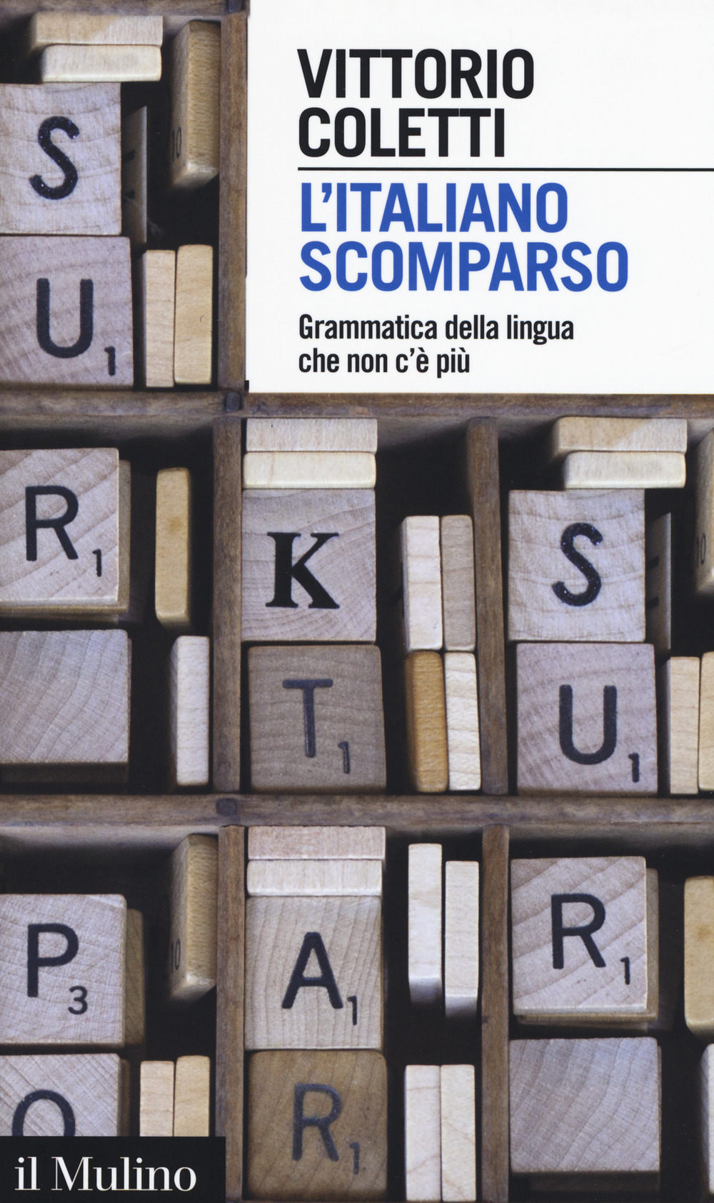 ITALIANO SCOMPARSO. GRAMMATICA DELLA LINGUA CHE NON C'È PIÙ (L') - 9788815274861