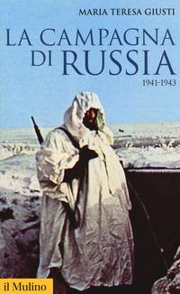 CAMPAGNA DI RUSSIA 1941 - 1943 di GIUSTI MARIA TERESA