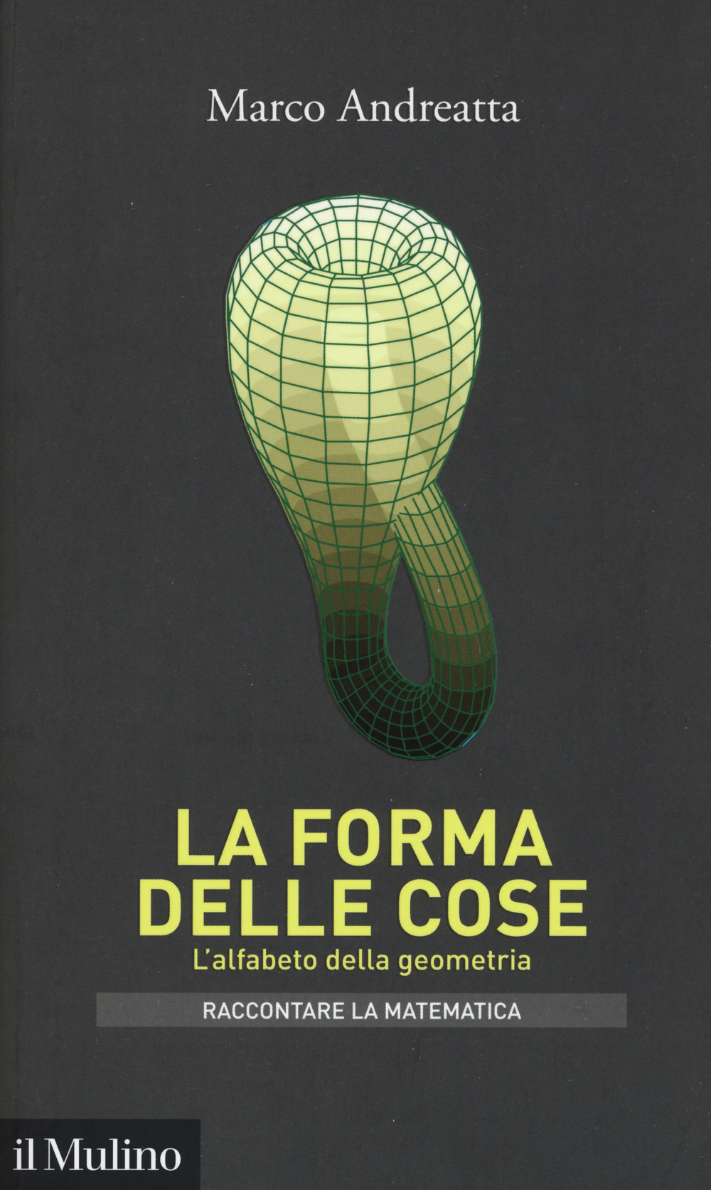 FORMA DELLE COSE. L'ALFABETO DELLA GEOMETRIA (LA) - Andreatta Marco - 9788815280091