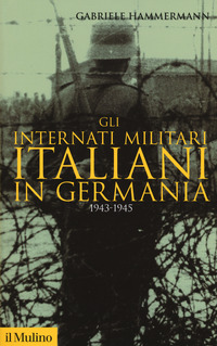 INTERNATI MILITARI ITALIANI IN GERMANIA 1943 - 1945 di HAMMERMANN GABRIELE