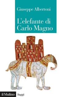 ELEFANTE DI CARLO MAGNO di ALBERTONI GIUSEPPE