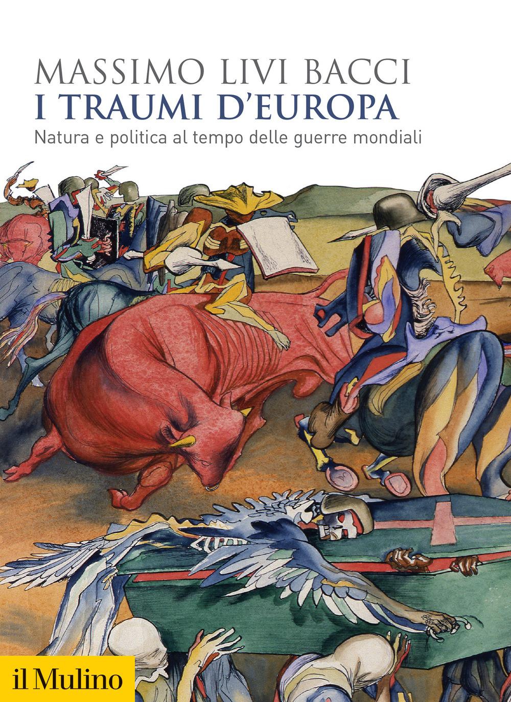 TRAUMI D'EUROPA. NATURA E POLITICA AL TEMPO DELLE GUERRE MONDIALI (I) - 9788815290403
