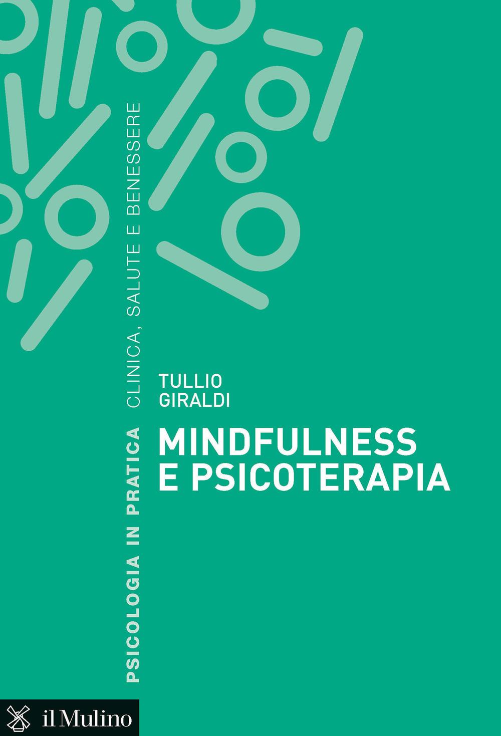 MINDFULNESS E PSICOTERAPIA - Giraldi Tullio - 9788815290717