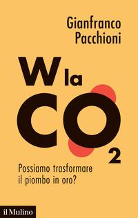 W LA CO2 - POSSIAMO TRASFORMARE IL PIOMBO IN ORO ? di PACCHIONI GIANFRANCO