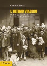 ULTIMO VIAGGIO - DALLE LEGGI RAZZISTE ALLA SHOAH LA STORIOGRAFIA LE MEMORIE di BREZZI...