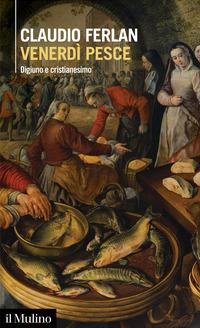 VENERDI' PESCE - DIGIUNO E CRISTIANESIMO di FERLAN CLAUDIO