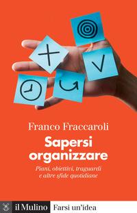 SAPERSI ORGANIZZARE - PIANI OBIETTIVI TRAGUARDI E ALTRE SFIDE QUOTIDIANE di FRACCAROLI...
